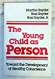 The Young Child As Person : Toward the Development of Healthy Conscience, Snyder, Martha and Snyder, Ross, 0898852269