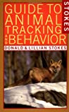 Guide to Animal Tracking and Behavior, Donald Stokes and Lillian Stokes, 0316817341