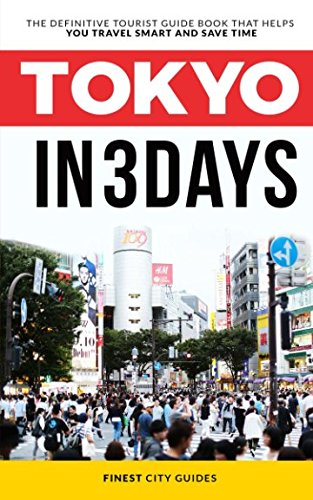 Tokyo in 3 Days: The Definitive Tourist Guide Book That Helps You Travel Smart and Save Time