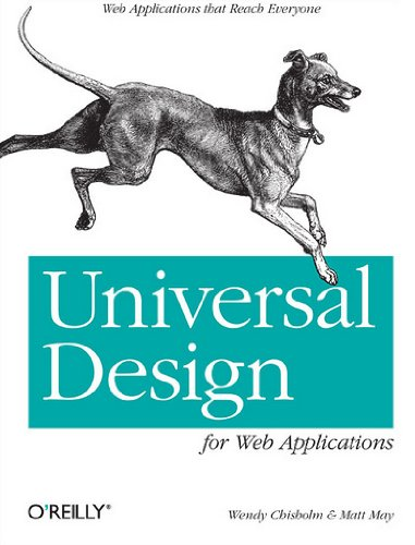 Universal Design for Web Applications: Web Applications That Reach Everyone by O'Reilly Media