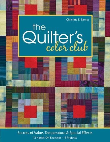 The Quilter's Color Club: Secrets of Value, Temperature & Special Effects - 12 Hands-On Exercises - 8 Projects