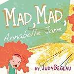 Mad, Mad, Annabelle Jane | Judy Beglau