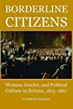 img - for Borderline Citizens: Women, Gender and Political Culture in Britain, 1815-1867 (British Academy Postdoctoral Fellowship Monographs) by Kathryn Gleadle (2009-09-24) book / textbook / text book