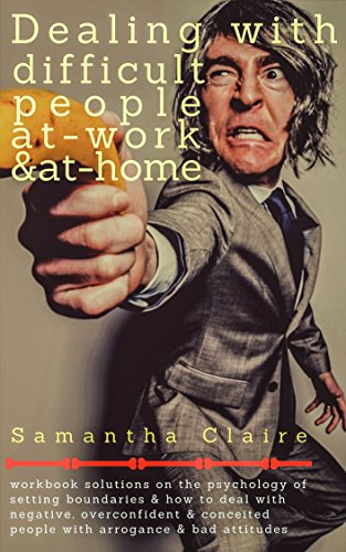 Dealing With Difficult People At Work & At Home: Workbook solutions on the psychology of setting boundaries & how to deal with negative, overconfident & conceited people with arrogance & bad attitude (Best Way To Conduct Surveys)