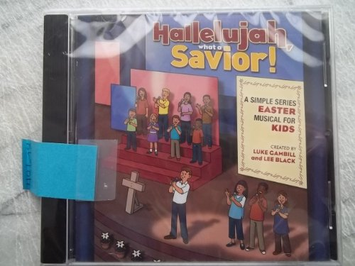 Hallelujah, What a Savior!: A Simple Series Easter Musical for Kids