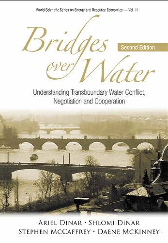 Bridge Over Water - Bridges Over Water:Understanding Transboundary Water Conflict, Negotiation and Cooperation (World Scientific Series on Environmental and Energy Economics and Policy Book 11)