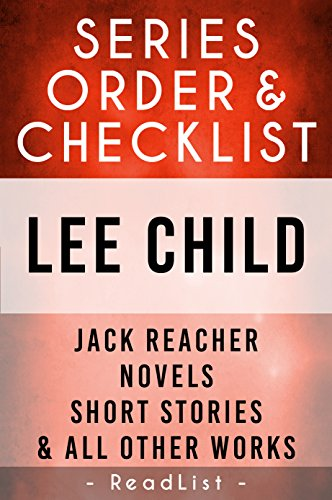 Lee Child Series Order & Checklist: Jack Reacher Series Chornological Order, Novels, Short Stories, Plus All Other Works and Stand-Alone Books with Synopsis (Series List Book 5) - Jack Reacher Chronological Order