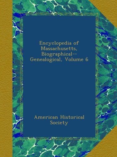 Encyclopedia of Massachusetts, Biographical--Genealogical, Volume 6
