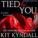 Tied to You Audiobook by Kit Kyndall, Kit Tunstall Narrated by Audrey Lusk