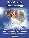 Fifth Grade Technology: 32 Lessons Every Fifth Grader Can Accomplish on a Computer