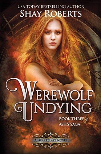 Werewolf Undying: A Heartblaze Novel (Ash's Saga #3) (Volume 3) [Roberts, Shay] (Tapa Blanda)