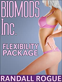 BIOMODS Inc. Flexibility Package: A Genetically Engineered Menage by [Rogue, Randall]