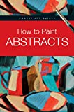 How to Paint Abstracts, Parramon Editorial Team, 0764164554
