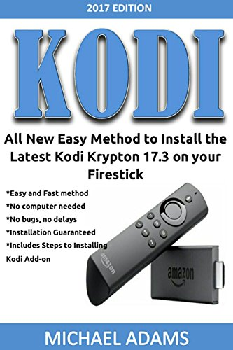 Kodi on Firestick: All New Easy Method to Install the Latest Kodi Krypton 17.3: An Ultimate Step by Step Beginner Guide with Pictures, to Install and Set up Kodi 17.3 Krypton on your Firestick