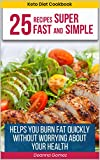 The keto diet cookbook: 25 recipes super fast and simple: helps you burn fat quickly without worrying about your health