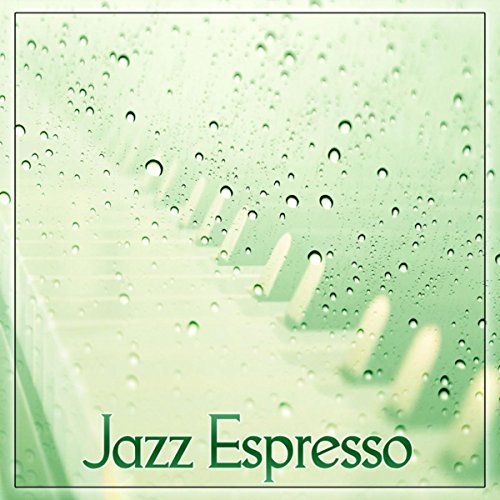 Jazz Espresso - Modern Music Full of Jazz Vibes for Relaxation, Morning Coffee, Finest Lounge Music, Best of Smooth Jazz