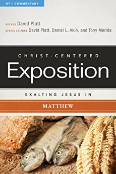 Exalting Jesus in Matthew (Christ-Centered Exposition Commentary) by [Platt, David]