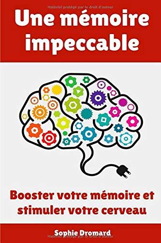Une mémoire impeccable : Booster votre mémoire et stimuler votre cerveau Broché – 19 août 2018 Sophie Dromard Independently published 1719808503