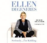 Seriously...I'm Kidding by Ellen DeGeneres (2011-10-04)