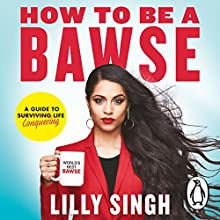 How to Be a Bawse: A Guide to Conquering Life   Livre audio Auteur(s) : Lilly Singh Narrateur(s) : Lilly Singh