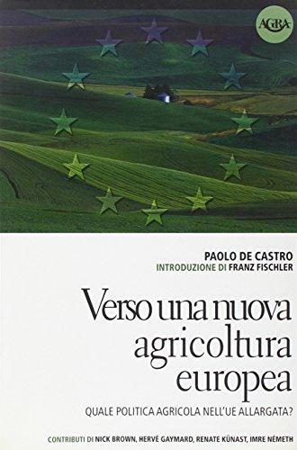 Verso una nuova agricoltura europea. Quale politica agricola nell'UE allargata?