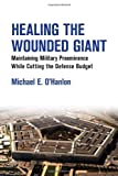 Healing the Wounded Giant: Maintaining Military Preeminence while Cutting the Defense Budget, Michael E. O'Hanlon, 0815724853
