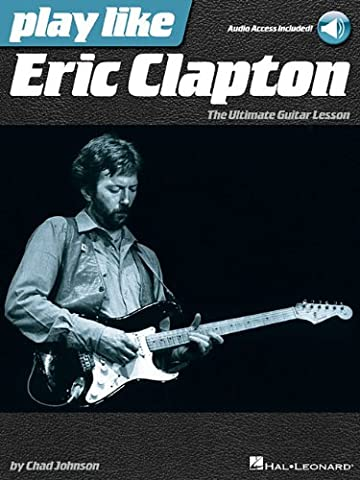 Play like Eric Clapton: The Ultimate Guitar Lesson Book with Online Audio Tracks - Eric Clapton Songbook