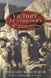 Victory at Yorktown, Richard M. Ketchum, 0805073965
