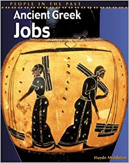 Ancient Greek Jobs (People in the Past: Greece): Amazon.co.uk ...