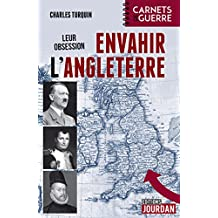 Leur obsession : envahir l'Angleterre: 1588 - 1805 - 1940 (CARNETS GUERRE) (French Edition)