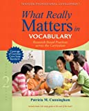 What Really Matters in Vocabulary : Research-Based Practices Across the Curriculum, Cunningham, Patricia M., 0133124452