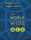 The World Wide Web : A Mass Communication Perspective, Kaye, Barbara K. and Medoff, Norman J., 0767400305