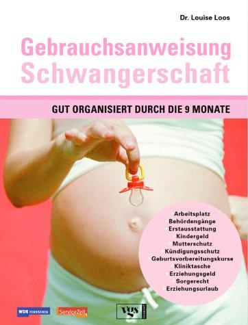 Gebrauchsanweisung Schwangerschaft - Gut organisiert durch die 9 Monate