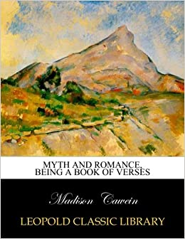 Myth and romance, being a book of verses