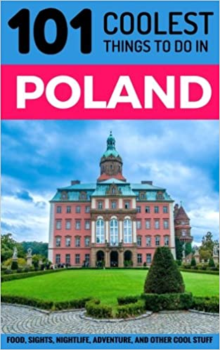 101 Coolest Things to Do in Poland: 101 Coolest Things to Do in