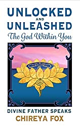 Unlocked and Unleashed: The God Within You: Divine Father Speaks (Codes of Union Book 1)