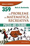 img - for 359 de probleme de matematica recreativa. Puzzle-uri celebre (Romanian Edition) book / textbook / text book