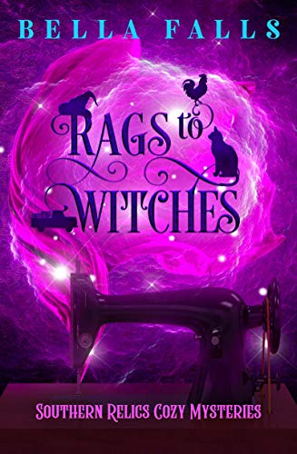 Rags To Witches (Southern Relics Cozy Mysteries Book 2) by [Falls, Bella]