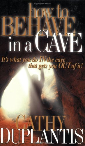 How to Behave in a Cave: It's What You In the Cave That Gets You Out of It