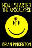 Book Cover for How I Started The Apocalypse