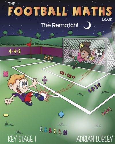 Download The Football Maths Book   The Rematch!: A Key Stage 1 maths book for young soccer fans (The Football Maths Book Series) (Volume 2) pdf