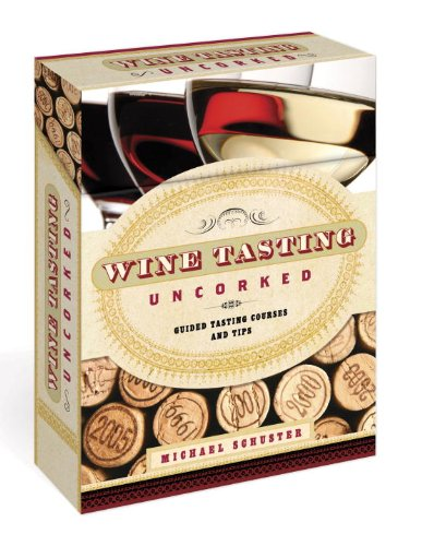 Wine Tasting Uncorked: Guided Tasting Courses and Tips by Michael Schuster