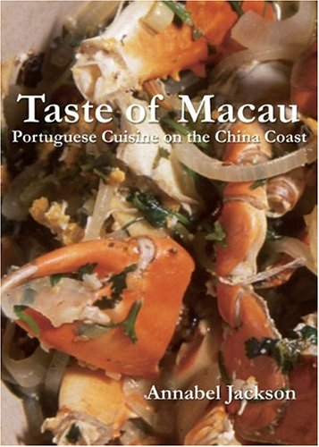 Taste of Macau: Portuguese Cuisine on the China Coast by Annabel Jackson