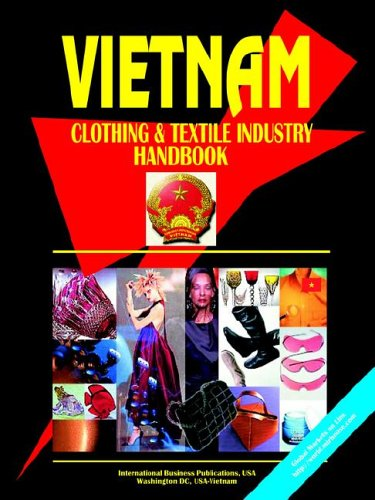 Vietnam Clothing & Textile Industry Handbook by International Business Publications, USA