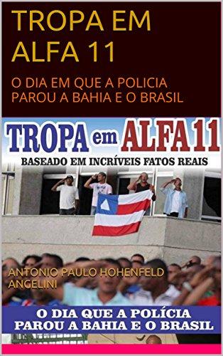 TROPA EM ALFA 11: O DIA EM QUE A POLICIA PAROU A BAHIA E O BRASIL (Portuguese Edition)