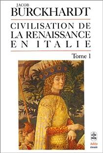 La civilisation de la Renaissance en Italie, tome 1 par Burckhardt