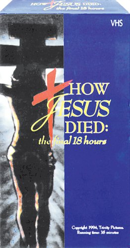 How Jesus Died: The Final 18 Hours [VHS]
