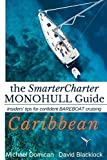 the SmarterCharter MONOHULL Guide: CARIBBEAN: Insiders tips for confident Bareboat cruising