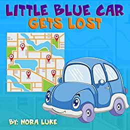 Children's Book: Little Blue Car Gets Lost: early readers book for young children written in rhyme (Bedtimes Story Fiction toddler books 3-5) by [Luke, Nora]