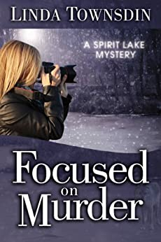 Focused on Murder: A Spirit Lake Mystery by [Townsdin, Linda]